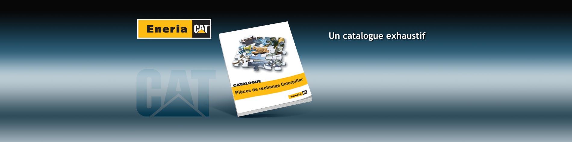 Les milliers de pièces Caterpillar disponibles sont décrites dans le catalogue « Votre fournisseur sûr ».